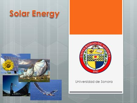 Universidad de Sonora. SOLAR ATLAS OF MEXICO It was until 2007 when mexico started with this ambitious proyect. 2010 our own solas atlas beacuse of the.