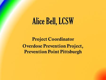 Project Coordinator Overdose Prevention Project, Prevention Point Pittsburgh Alice Bell, LCSW.