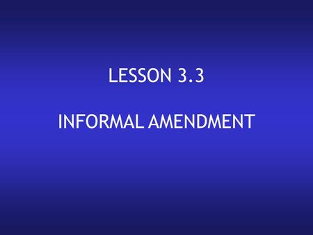 LESSON 3.3 INFORMAL AMENDMENT.