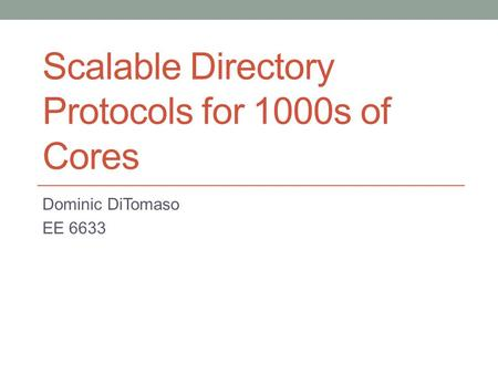Scalable Directory Protocols for 1000s of Cores Dominic DiTomaso EE 6633.