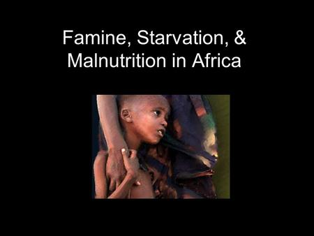 Famine, Starvation, & Malnutrition in Africa. What is a Famine? A severe shortage of food, generally affecting a large area and large numbers of people.