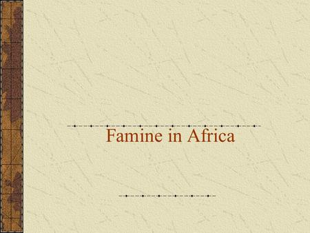 Famine in Africa. Famine in 20th Century Period I 1900 –1920: Mortality very low and confined to Africa Period II 1920 – 1970: 85 % of famine deaths,