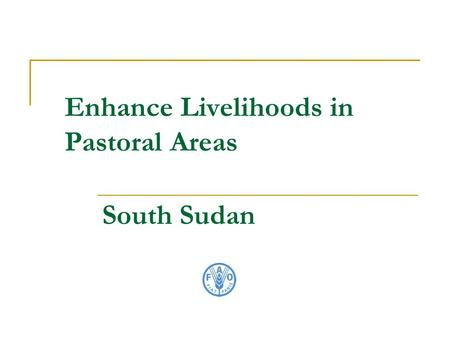 Enhance Livelihoods in Pastoral Areas South Sudan.