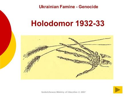Saskatchewan Ministry of Education 20071 Ukrainian Famine - Genocide Holodomor 1932-33 Saskatchewan Ministry of Education © 2007.
