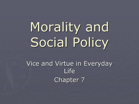 Morality and Social Policy Vice and Virtue in Everyday Life Chapter 7.