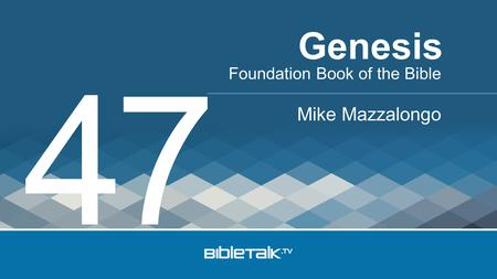 Foundation Book of the Bible Mike Mazzalongo Genesis 47.