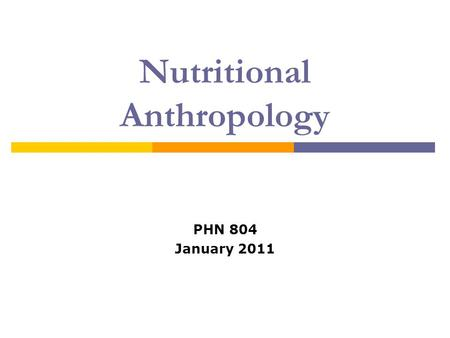 Nutritional Anthropology PHN 804 January 2011. Introduction  Nutritional characteristics of the diet have enormous influence on the development and health.