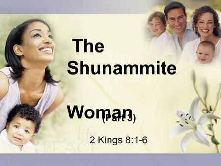 The Shunammite 		 Woman (Part 3) 2 Kings 8:1-6.