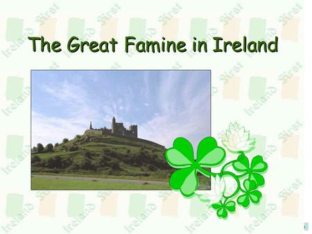 Menu The Great Famine <strong>in</strong> Ireland Menu Before the Famine During the 1100s, Ireland was a united country Subsequently it was conquered by England <strong>in</strong>.