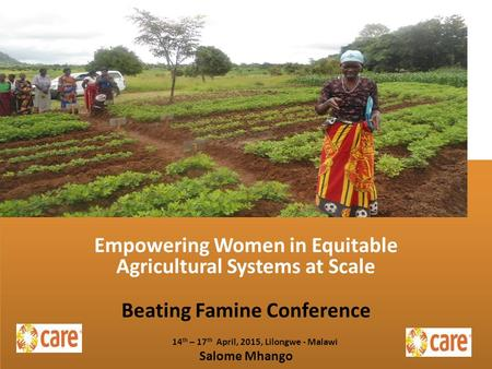 Empowering Women in Equitable Agricultural Systems at Scale Beating Famine Conference 14 th – 17 th April, 2015, Lilongwe - Malawi Salome Mhango Empowering.