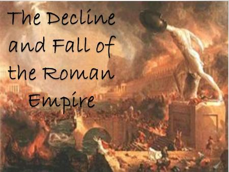 The Decline and Fall of the Roman Empire. The Roman Empire at its Height The Roman Empire became huge It covered most of Europe, North Africa, and some.