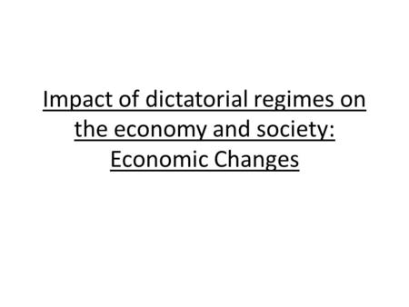 Impact of dictatorial regimes on the economy and society: Economic Changes.