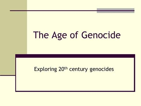 The Age of Genocide Exploring 20 th century genocides.
