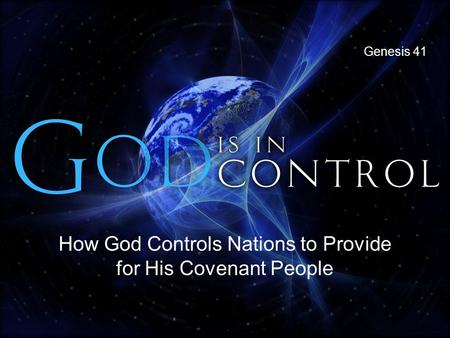 How God Controls Nations to Provide for His Covenant People Genesis 41.