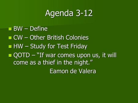 Agenda 3-12 BW – Define BW – Define CW – Other British Colonies CW – Other British Colonies HW – Study for Test Friday HW – Study for Test Friday QOTD.