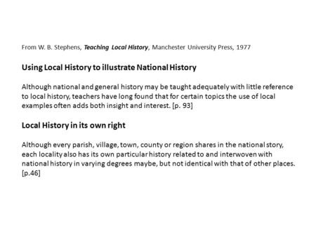 From W. B. Stephens, Teaching Local History, Manchester University Press, 1977 Using Local History to illustrate National History Although national and.