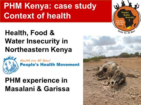 Health, Food & Water Insecurity in Northeastern Kenya PHM experience in Masalani & Garissa PHM Kenya: case study Context of health.
