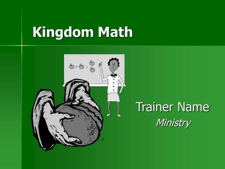 Kingdom Math Trainer Name Ministry. 2 Introduction Have the churches you are planting ever thought their church was too needy or small to help others?