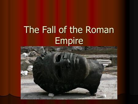 The Fall of the Roman Empire. OBJECTIVES 1. Summarize the decline of the Roman Empire. Empire. 2. Describe the reforms of Diocletian and Constantine.