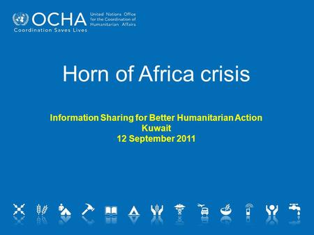 Horn of Africa crisis Information Sharing for Better Humanitarian Action Kuwait 12 September 2011.