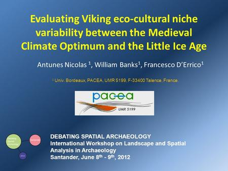 Evaluating Viking eco-cultural niche variability between the Medieval Climate Optimum and the Little Ice Age Antunes Nicolas 1, William Banks 1, Francesco.