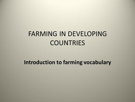 FARMING IN DEVELOPING COUNTRIES Introduction to farming vocabulary.
