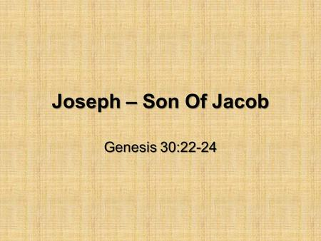 Joseph – Son Of Jacob Genesis 30:22-24. Jacob and Laban Works for Laban 20 years in Haran (Genesis 31:41) Marries Leah and Rachel 12 Sons of Jacob (Genesis.