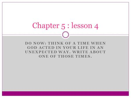 Chapter 5 : lesson 4 Do now: think of a time when god acted in your life in an unexpected way. Write about one of those times.