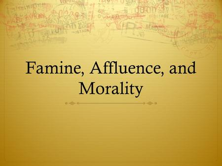 famine affluence and morality Free college essay famine, affluence and morality peter singer's article, famine, affluence, and morality, presents a strong view on.