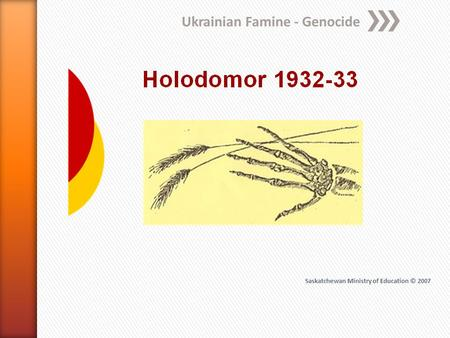 Ukrainian Famine - Genocide Saskatchewan Ministry of Education © 2007.
