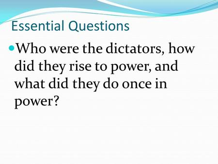 Essential Questions Who were the dictators, how did they rise to power, and what did they do once in power?