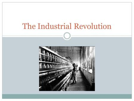 The Industrial Revolution. Timeline of the Industrial Revolution 1740 1760 1780 1800 1820 1840 1860 1880 1900 1920 New tools begin Agricultural rev James.