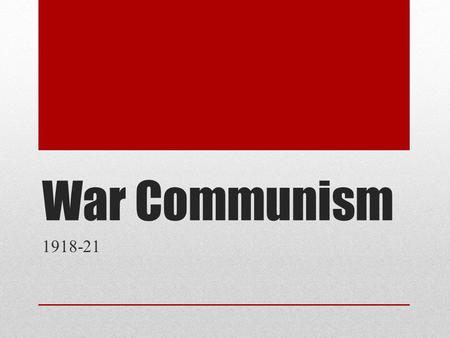 War Communism 1918-21. Why introduced A series of collective measures to move away from state capitalism in the light of the changes that were necessitated.