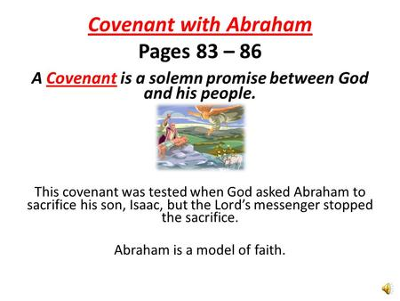 Covenant with Abraham Pages 83 – 86 A Covenant is a solemn promise between God and his people. This covenant was tested when God asked Abraham to sacrifice.