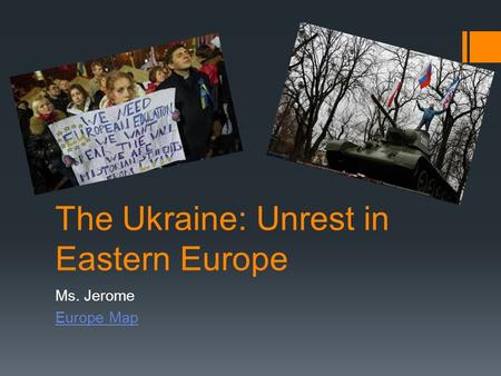The Ukraine: Unrest in Eastern Europe Ms. Jerome Europe Map.