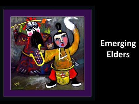 Emerging Elders. Session 1: Do We Really Need Elders?