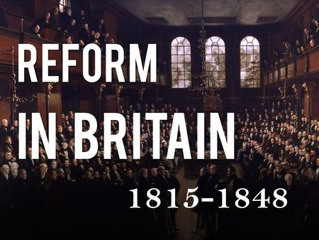 REFORM IN BRITAIN 1815-1848. Karl Marx believed that England was ripe for a proletarian revolution.