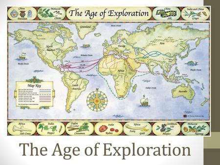 The Age of Exploration. Causes of Exploration Renaissance ideas of humanism and intellectual progress God: Reformation and Counter- Reformation create.