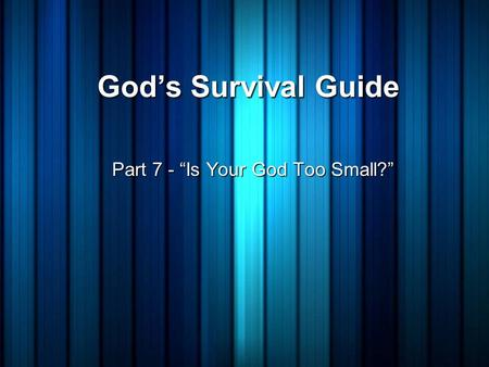 "God's Survival Guide Part 7 - ""Is Your God Too Small?"""