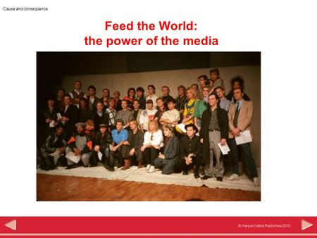 © HarperCollins Publishers 2010 Cause and consequence Feed the World: the power of the media.