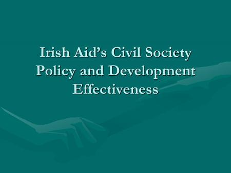 Irish Aid's Civil Society Policy and Development Effectiveness.