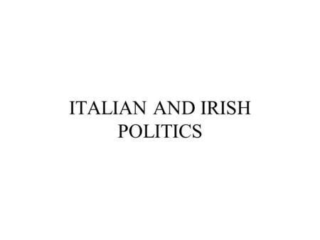ITALIAN AND IRISH POLITICS. ITALIAN ELECTORAL SYSTEM The new electoral system, approved on December 14 2005, is based on proportional representation with.