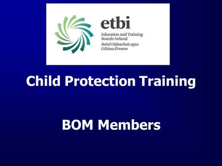 Child Protection Training BOM Members. BOM RESPONSIBILITIES Came into effect on 1 August, 2012 Introduces a form of mandatory reporting to the Gardaí,