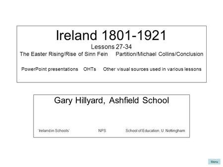 Ireland 1801-1921 Lessons 27-34 The Easter Rising/Rise of Sinn Fein Partition/Michael Collins/Conclusion PowerPoint presentations OHTs Other.