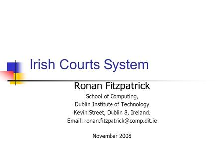 Irish Courts System Ronan Fitzpatrick School of Computing,