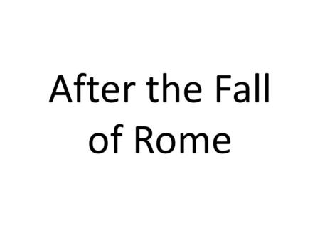 After the Fall of Rome. After the fall of Rome  The fall was a real decline in quality of life  Church was primarily urban, in no position to control.