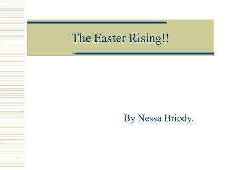The Easter Rising!! By Nessa Briody.. What was the Easter Rising?? The Easter Rising in 1916 was a very big event in history. When the Act of Union started.
