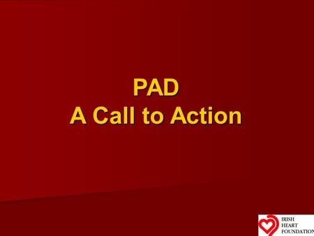 PAD A Call to Action. PAD: A Call to Action - What is peripheral arterial disease (PAD)? and why is it so dangerous? - Diagnosing PAD in the primary care.