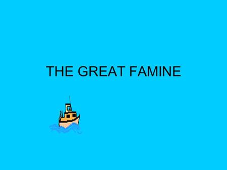 THE GREAT FAMINE. The great Irish potato famine The Irish famine began in 1845 and continued until 1851. More than 1 million died in 3 years as a result.