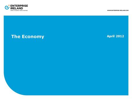 The Economy April 2012. Size: 70,282 km 2 Population: 4.5 million GDP: €161bn GDP per Capita: €36k ―Eurozone Average = €28k Exports: €161bn Imports:€123bn.